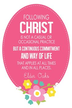 Following Christ is a Continuous Commitment.  Elder Dallin H. Oaks.  The Church of Jesus Christ of Latter-Day Saints.
