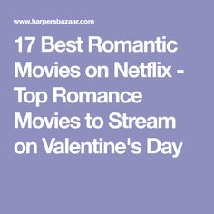 17 Best Romantic Movies on Netflix - Top Romance Movies to Stream on Valentine's Day