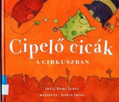 Berg Judit: Cipelő cicák a cirkuszban Cat Signs, Film Books, Music Film, Children's Literature, Fairy Tales, Blog, Reading, Illustration, Fictional Characters