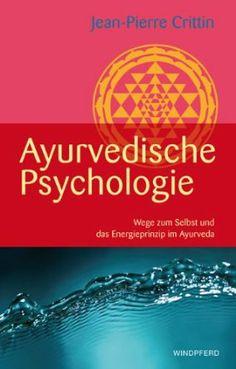 Ayurvedische Psychologie Wege zum Selbst und das Energieprinzip im Ayurveda /// Jean-Pierre Crittin