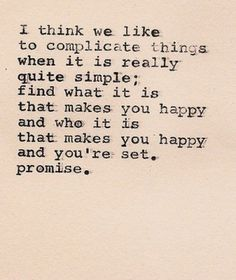 find what it nis that makes you happy and who it is that makes you happy and you're set. promise :)