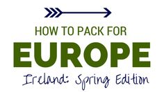 How to Pack for #Europe in the Spring! #Ireland #Packing