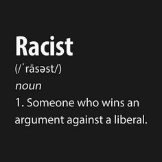 Racist: Anyone stupid enough to hate peple over nothing but the colour of their skin. Ex. Ku Klux Klan, Skinheads, Black Lives Matter, Black Panthers
