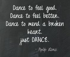 Dance to feel good. Dance to feel better. Dance to mend a broken heart. just Dance. I dance because that's my outlet, my haven and my form of expression when my words are simply not enough. Just Dance, Dance It Out, Dance Like No One Is Watching, Shall We Dance, Dancer Quotes, Ballet Quotes, Dance Quote Tattoos, Dance Motivation, Motivation Quotes