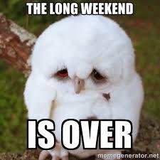 Weekend over