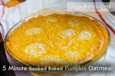 by Eco-Babyz.com5 Minute Soaked Baked Pumpkin Oatmeal ..... no sugar or salt or butter for me :)
