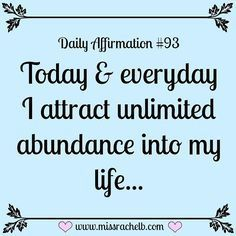 """Daily Affirmation <a class=""""pintag searchlink"""" data-query=""""%2393"""" data-type=""""hashtag"""" href=""""/search/?q=%2393&rs=hashtag"""" rel=""""nofollow"""" title=""""#93 search Pinterest"""">#93</a> Today & everyday I attract unlimited abundance into my…"""