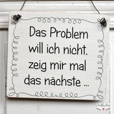 Wooden sign THE PROBLEM I do not want to show you the next one drawing bl Osho, Sign Quotes, Funny Quotes, Wooden Signs With Sayings, Life Motto, Decorative Signs, Feeling Happy, Birthday Quotes, Birthday Ideas
