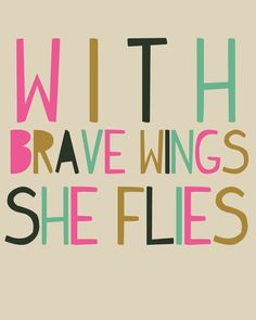 With brave wings she flies - brave quote