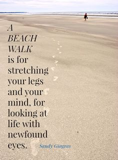 A Beach Walk is for stretching your legs and your mind, for looking at life with newfound eyes