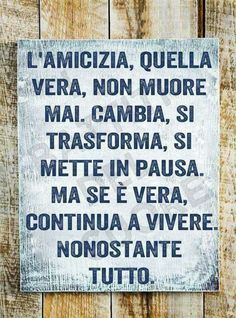 Friend Friendship, Friendship Quotes, Best Friend Quotes, Best Friends, Italian Life, Italian Quotes, Interesting Quotes, Friends Forever, Beautiful Words