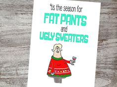 Fat pants and ugly sweaters? Oh go ahead and laugh, you know it's true!! Anyone is sure to enjoy this silly Christmas and Holidays Greeting Card from you! Checkout all our unique cards by Lena B Designs on Etsy!