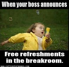 Snacks! Run to the breakroom!