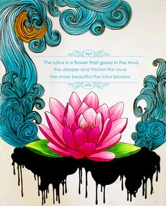 Meaning of lotus flower. The uglier the muck it grows in, the more beautiful the flower.such is life I now need a lotus flower tattoo Arte Indie, Fuerza Natural, Little Buddha, Lotus Tattoo, Tattoo Ink, Arm Tattoo, We Are The World, Bloom, Words