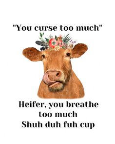You curse too much Heifer you breathe too much pngCow PNGCow Farm Life Quotes, Cow Quotes, Funny Quotes, Farm Sayings, Cow Png, Cute Cows, Funny Cows, Funny Farm, Cow Shirt