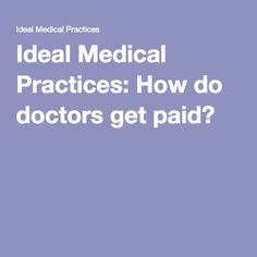Ideal Medical Practices: How do doctors get paid?