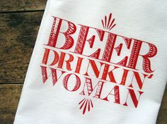 a tea towel for the beer drinkin' women of the world.