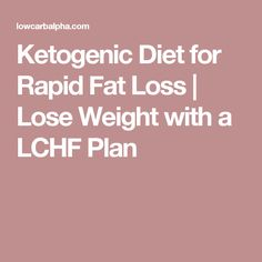 Ketogenic Diet for Rapid Fat Loss | Lose Weight with a LCHF Plan