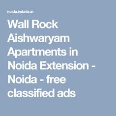 Wall Rock Aishwaryam Apartments in Noida Extension - Noida - free classified ads