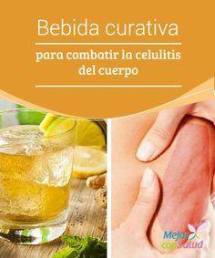 Bebida curativa para combatir la celulitis del cuerpo  La celulitis es uno de los problemas estéticos que más afecta a las mujeres de todo el mundo, en todas las edades y razas.