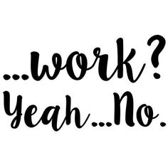 Work? Yeah No, Printable Poster, Printable Art, Modern art decor,... ($4.42) ❤ liked on Polyvore featuring home, home decor, wall art, text, modern poster, inspirational posters, photo poster, word wall art and inspirational quotes wall art