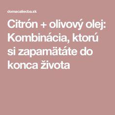 Citrón + olivový olej: Kombinácia, ktorú si zapamätáte do konca života Health, Lemon, Anatomy, Salud, Health Care, Healthy