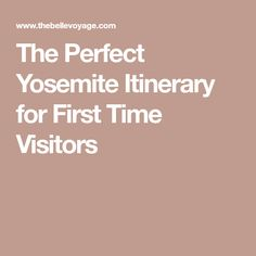 The Perfect Yosemite Itinerary for First Time Visitors
