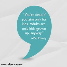 Adults are only kids grown up.