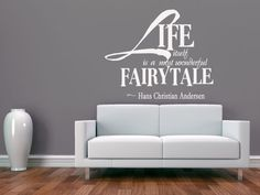 ..Life itself is the most wonderful fairy tale
