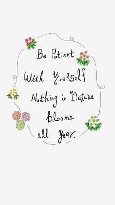 Be patient with yourself. Nothing in nature blooms all year. - Quote Positivity - Positive quote - The post Be patient with yourself. Nothing in nature blooms all year. appeared first on Gag Dad. Cute Quotes, Words Quotes, Qoutes, Positive Thoughts, Positive Vibes, Happy Thoughts, Positive Quotes For Life Encouragement, Positive Quotes For Women, Favorite Quotes