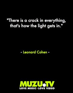 Inspiration from musical soul-poet Leonard Cohen #music #quote #inspiration Click to watch some Leonard Cohen music videos here: www.muzu.tv/...