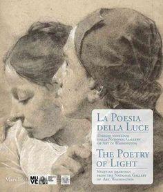 La Poesia Della Luce / The Poetry of Light: Disegni VeneZiani Dalla National Gallery of Art Di Washington / Vene...