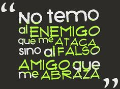 I'm not afraid of the enemy that attacks me but the fake friend that hugs me. Favorite Quotes, Best Quotes, Love Quotes, Inspirational Quotes, Jolie Phrase, Quotes En Espanol, Little Bit, More Than Words, Spanish Quotes