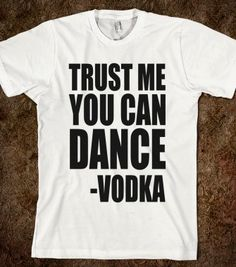 TRUST ME YOU CAN DANCE - SAID VODKA - Underline Designs - Skreened T-shirts, Organic Shirts, Hoodies, Kids Tees, Baby One-Pieces and Tote Bags