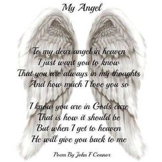 My angel - To my dear angel in heaven I just want you to know that you are always in my thoughts and how much I love you so. I know you are in Gods care that is how it should be but when I get to heaven He will give you back to me. --John F Connor Missing My Son, Missing You So Much, Love You, My Love, Missing Mom In Heaven, Rip Daddy, Miss You Mom, My Guardian Angel, Thoughts