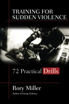 Free Read Training for Sudden Violence: 72 Practical Drills Author Rory Miller and Wim Demeere,