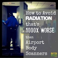How to avoid radiation that's 1000x WORSE than airport body scanners. Very important to know!