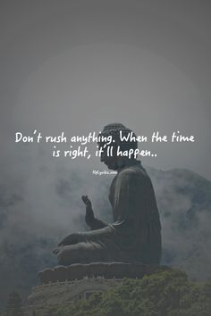 Don't rush anything. When the time is right, it'll happen..