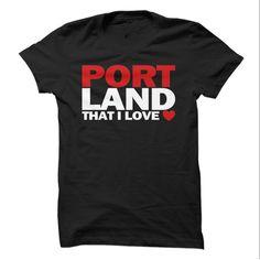 Portland That I Love! T Shirt, Hoodie, Sweatshirt
