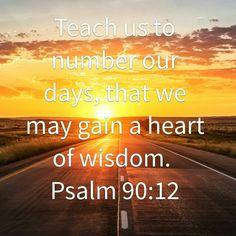 Psalm 90:12 Psalm 90 12, Biblical Verses, Psalms, Wisdom, Peace, Teaching, God, Scripture Verses, Dios