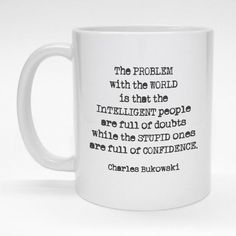 """How very true.  Charles Bukowski """"Problem with the World"""" quote mug.  Ceramic coffee mug is made to order and dishwasher safe."""