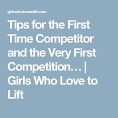Tips for the First Time Competitor and the Very First Competition… | Girls Who Love to Lift
