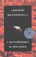 """""""I sotterranei di Bologna"""" di Loriano Macchiavelli - Un giallo dalla soluzione semplice ma non evidente che si districa nei sotteranei di Bologna fra omicidi, presunte persecuzioni raziali, verosimili intrighi fra religiosi e politici, occulti traffici."""