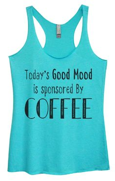 Womens Tri-Blend Tank Top - Today's Good Mood Is Sponsored By COFFEE