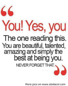 You are beautiful, talented, amazing and simply the best at being you. Never forget that.  #beautiful #quote #life #positive