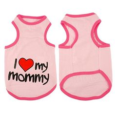 """Cotton Puppy Dog Cat T-shirt Vest by PrettyPet! Pet Dog Cat Apparel with """" I Love My Mommy"""" Printed. Make your dog or cat really fashion with nice pet clothes!"""