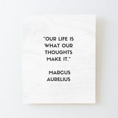 MARCUS AURELIUS Stoic Philosophy Quote - OUR LIFE IS WHAT OUR THOUGHTS MAKE IT Mounted Print by IdeasForArtists Philosophical Quotes About Life, Philosophy Quotes, Our Life, Wood Print, Letter Board, Life Quotes, Lettering, Thoughts, Quotes About Life