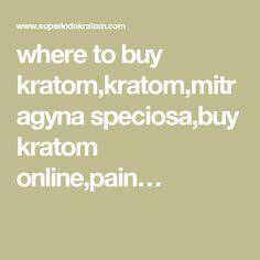where to buy kratom,kratom,mitragyna speciosa,buy kratom online,pain…