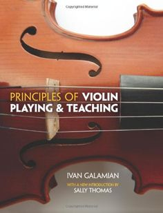 Principles of Violin Playing and Teaching (Dover Books on Music) by Ivan Galamian http://www.amazon.com