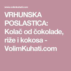 VRHUNSKA POSLASTICA: Kolač od čokolade, riže i kokosa - VolimKuhati.com